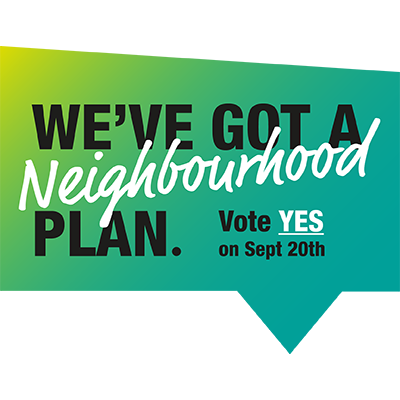 We've Got A *Neighbourhood* Plan — Vote YES on September 20th